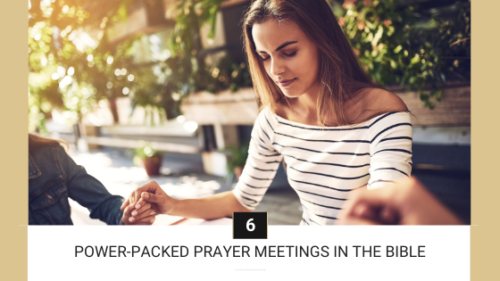 6 Power Packed Prayer Meetings