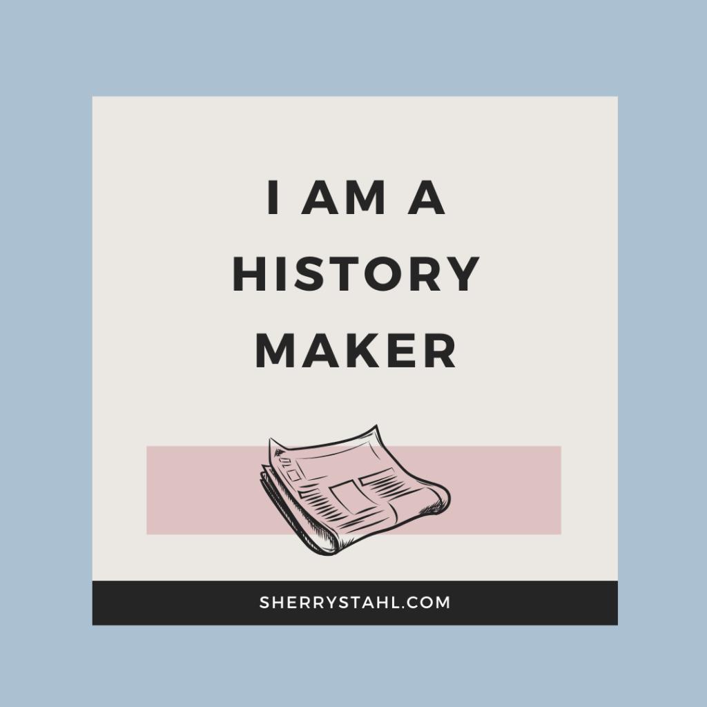I am a history maker