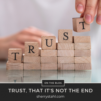 TRUST THAT ITS NOT THE END